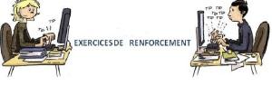 EXERCICES DE RENFORCEMENT
